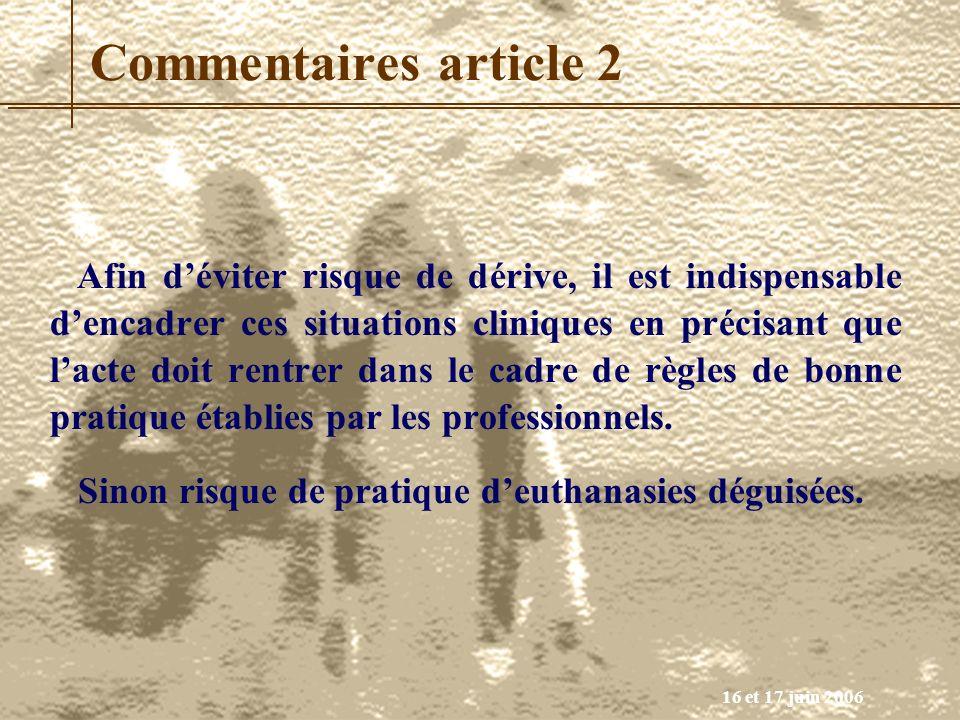 16 et 17 juin 2006 Commentaires article 2 Afin déviter risque de dérive, il est indispensable dencadrer ces situations cliniques en précisant que lact