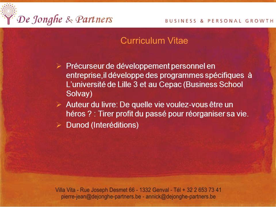Curriculum Vitae Précurseur de développement personnel en entreprise,il développe des programmes spécifiques à Luniversité de Lille 3 et au Cepac (Bus