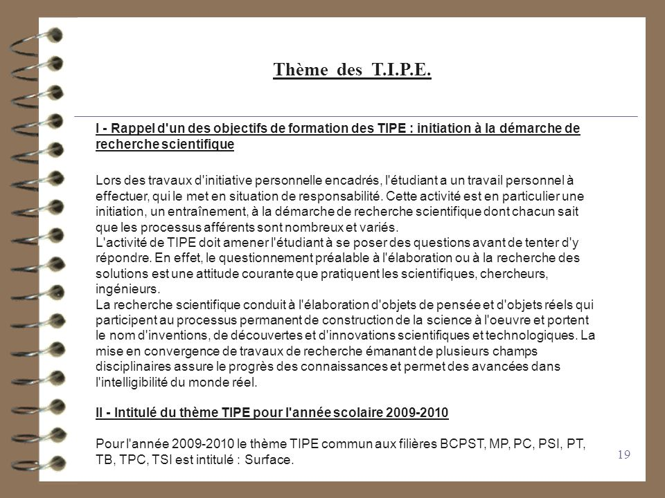19 Thème des T.I.P.E. I - Rappel d'un des objectifs de formation des TIPE : initiation à la démarche de recherche scientifique Lors des travaux d'init