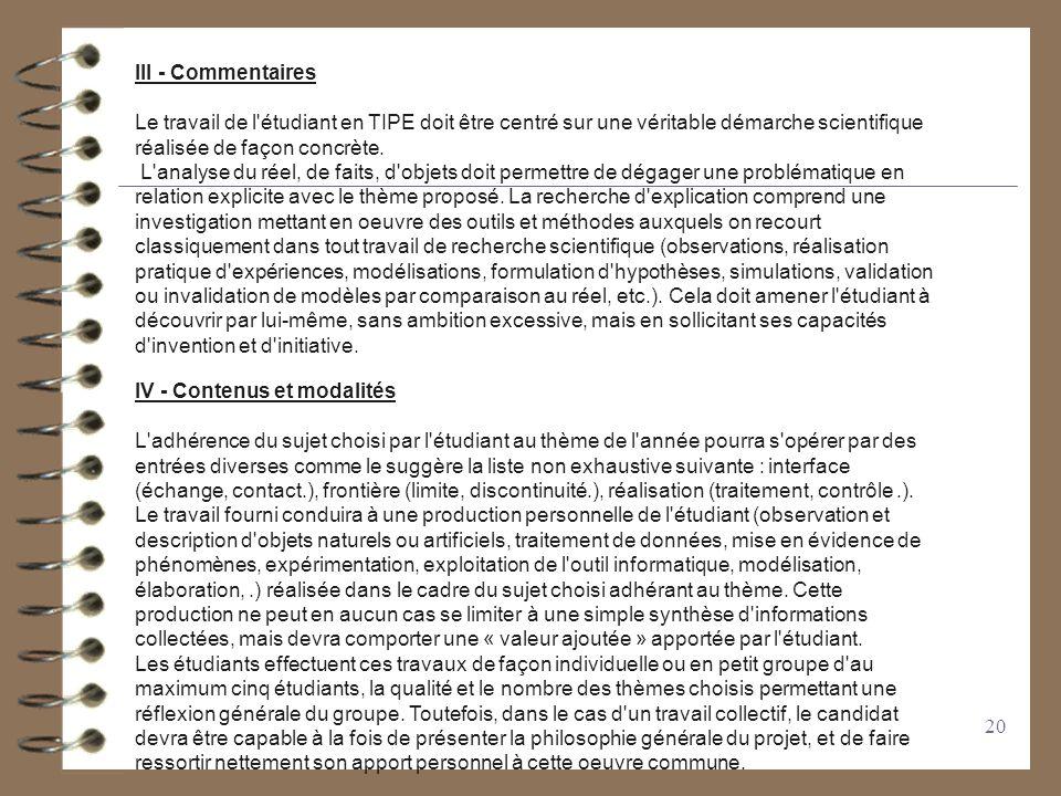 20 III - Commentaires Le travail de l'étudiant en TIPE doit être centré sur une véritable démarche scientifique réalisée de façon concrète. L'analyse