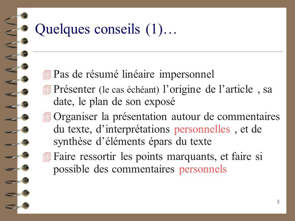 8 Quelques conseils (1)… 4 Pas de résumé linéaire impersonnel 4 Présenter (le cas échéant) lorigine de larticle, sa date, le plan de son exposé 4 Orga