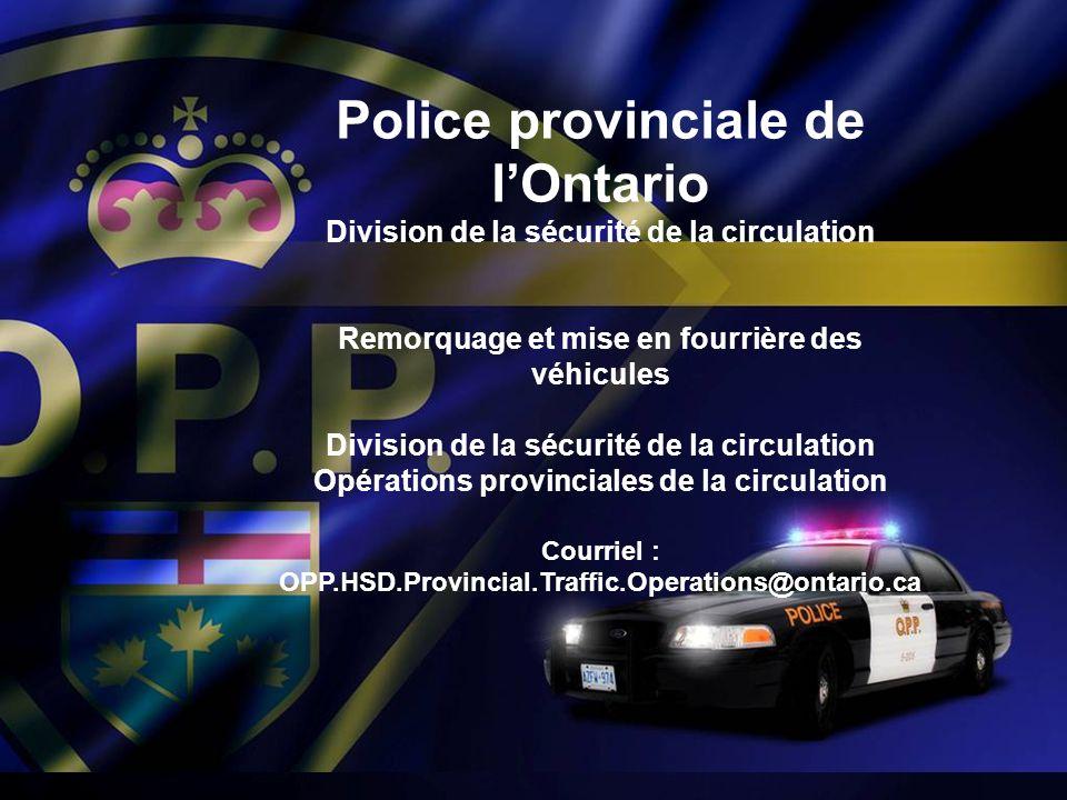 Objectif Fournir des renseignements sur la Police provinciale de lOntario et ses besoins en matière de remorquage.