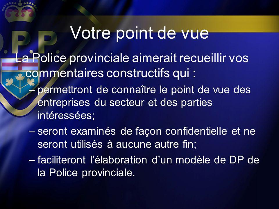 Votre point de vue La Police provinciale aimerait recueillir vos commentaires constructifs qui : –permettront de connaître le point de vue des entrepr