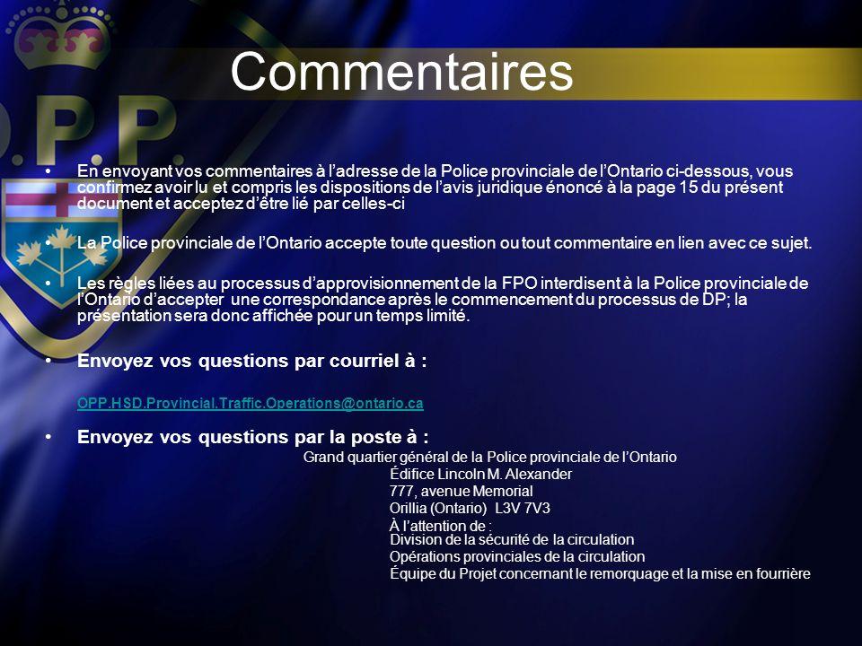 En envoyant vos commentaires à ladresse de la Police provinciale de lOntario ci-dessous, vous confirmez avoir lu et compris les dispositions de lavis