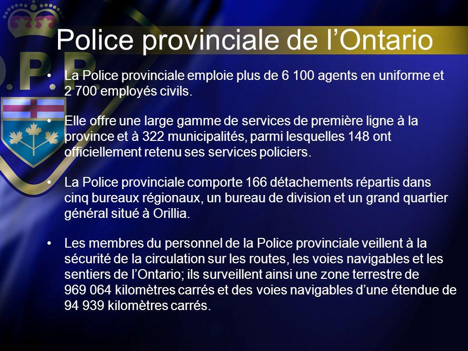 Police provinciale de lOntario La Police provinciale emploie plus de 6 100 agents en uniforme et 2 700 employés civils. Elle offre une large gamme de