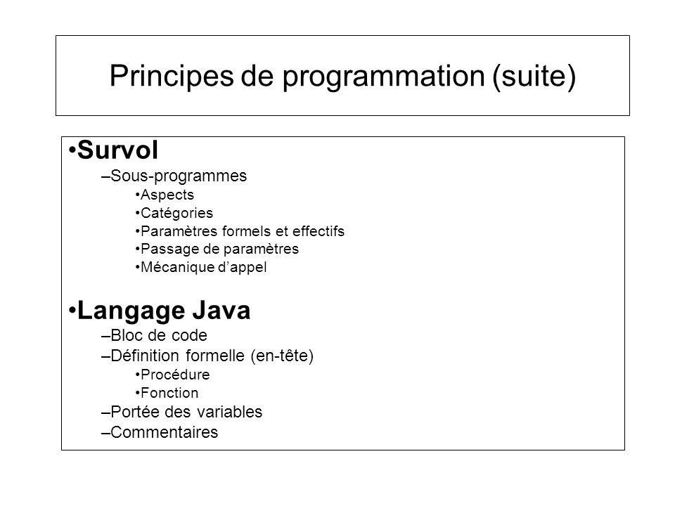 Principes de programmation (suite) Survol –Sous-programmes Aspects Catégories Paramètres formels et effectifs Passage de paramètres Mécanique dappel L