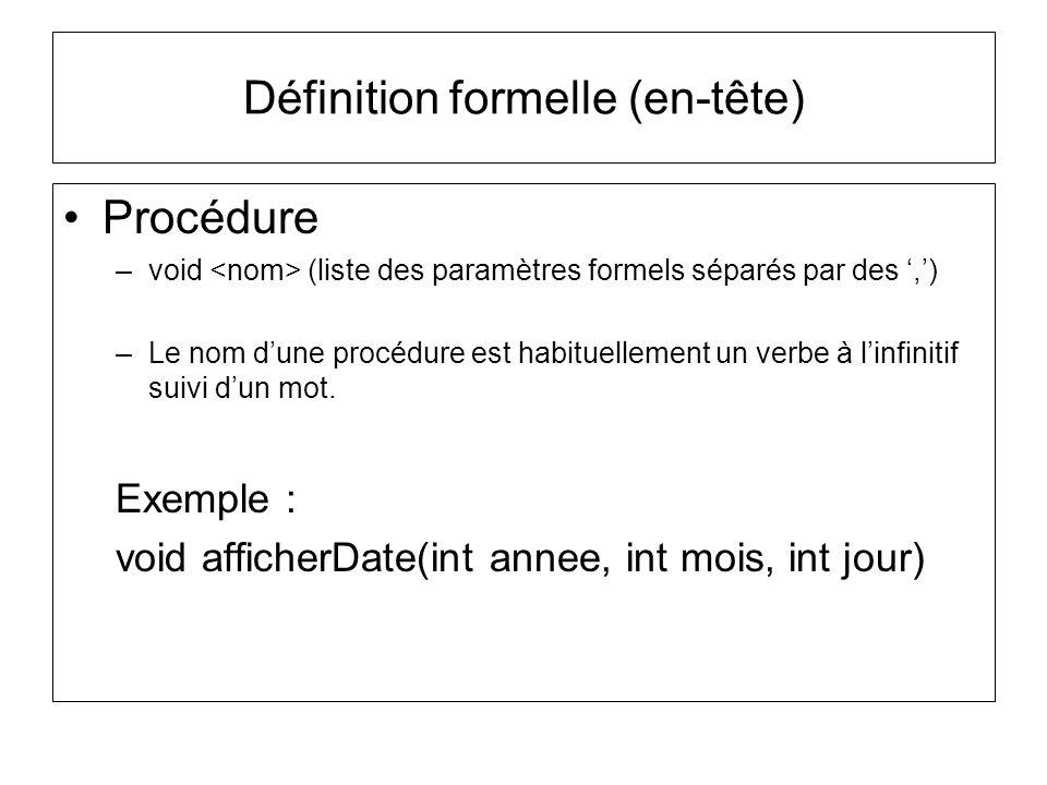 Procédure –void (liste des paramètres formels séparés par des,) –Le nom dune procédure est habituellement un verbe à linfinitif suivi dun mot. Exemple