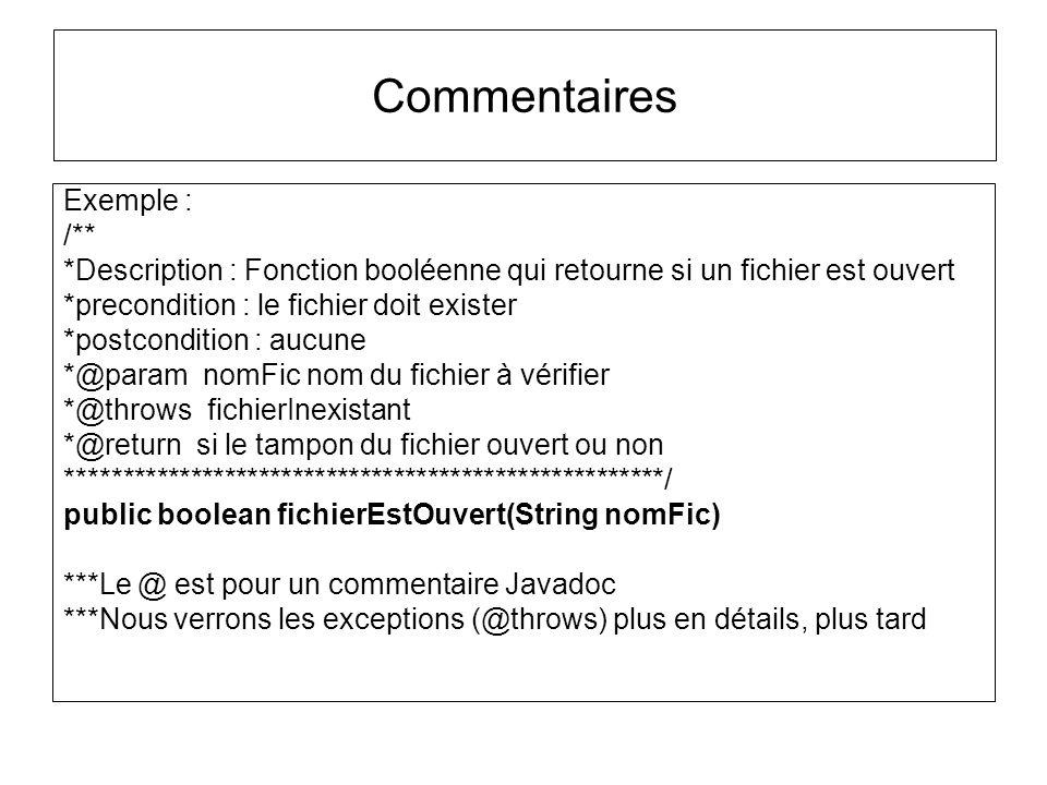 Commentaires Exemple : /** *Description : Fonction booléenne qui retourne si un fichier est ouvert *precondition : le fichier doit exister *postcondit