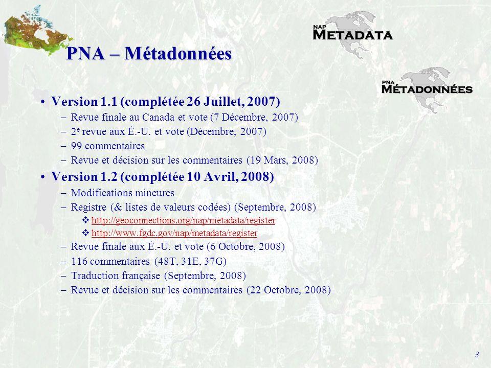 3 PNA – Métadonnées Version 1.1 (complétée 26 Juillet, 2007) –Revue finale au Canada et vote (7 Décembre, 2007) –2 e revue aux É.-U.