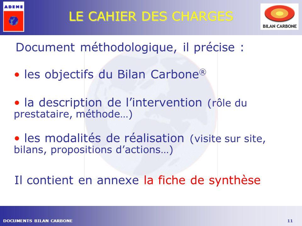 11DOCUMENTS BILAN CARBONE Document méthodologique, il précise : LE CAHIER DES CHARGES la description de lintervention (rôle du prestataire, méthode…)