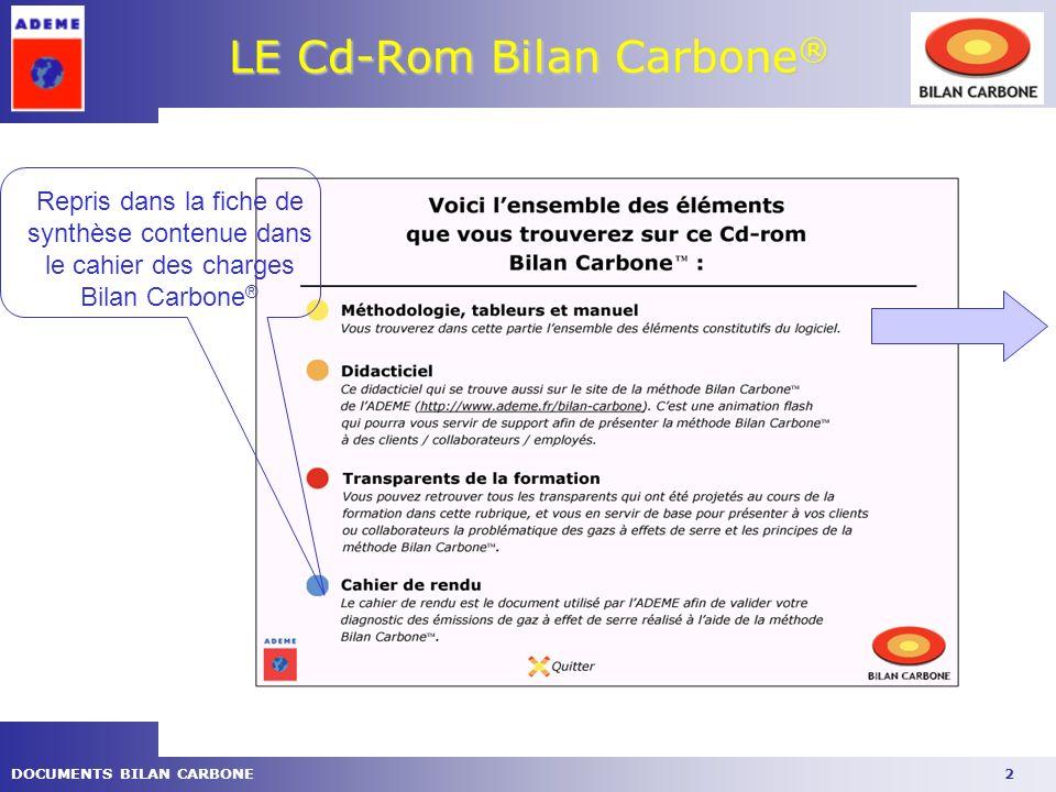 2DOCUMENTS BILAN CARBONE LE Cd-Rom Bilan Carbone ® Repris dans la fiche de synthèse contenue dans le cahier des charges Bilan Carbone ®