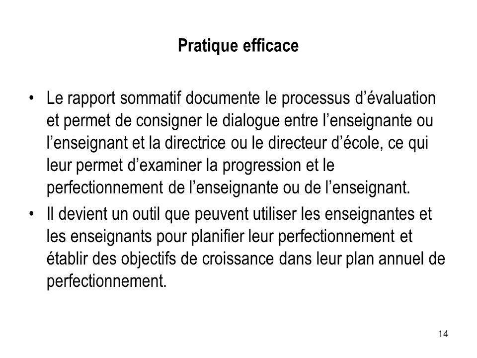 14 Pratique efficace Le rapport sommatif documente le processus dévaluation et permet de consigner le dialogue entre lenseignante ou lenseignant et la