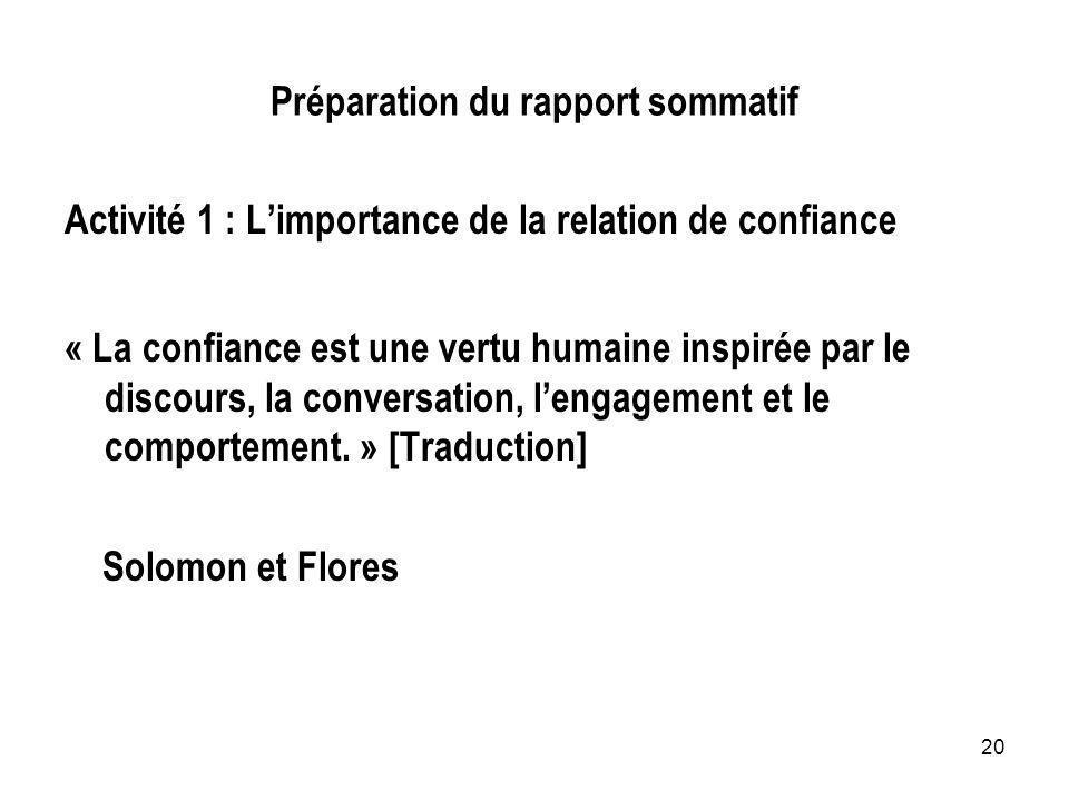 20 Préparation du rapport sommatif Activité 1 : Limportance de la relation de confiance « La confiance est une vertu humaine inspirée par le discours,