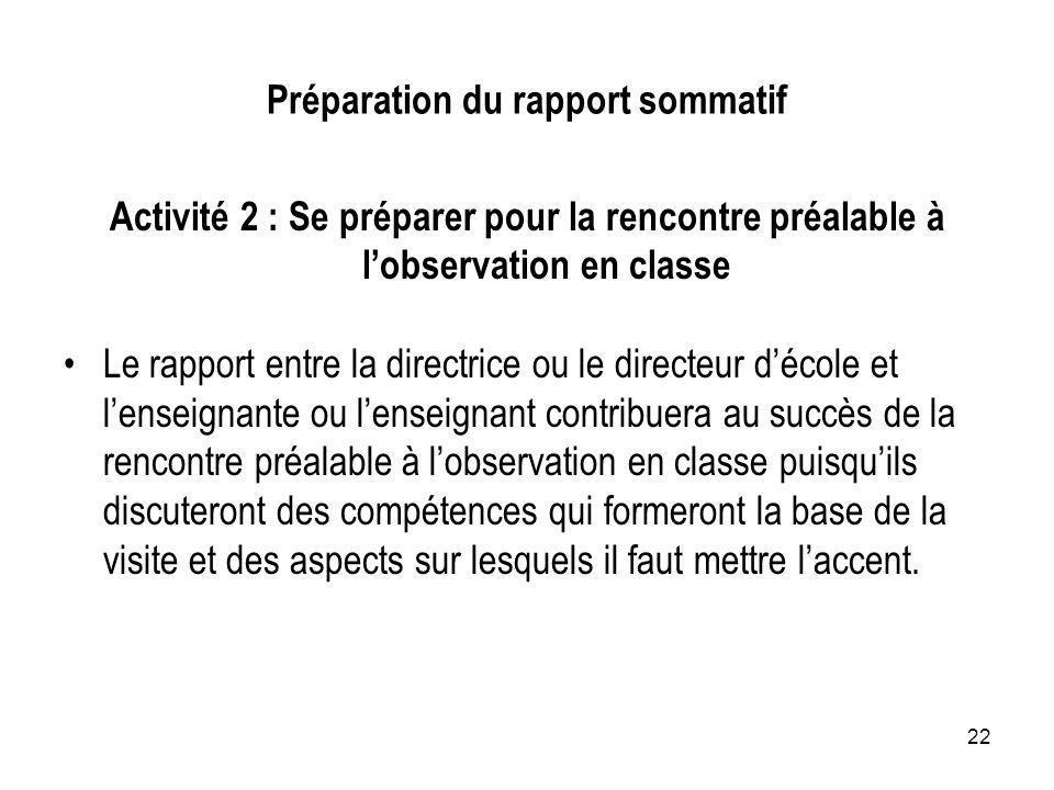 22 Préparation du rapport sommatif Activité 2 : Se préparer pour la rencontre préalable à lobservation en classe Le rapport entre la directrice ou le