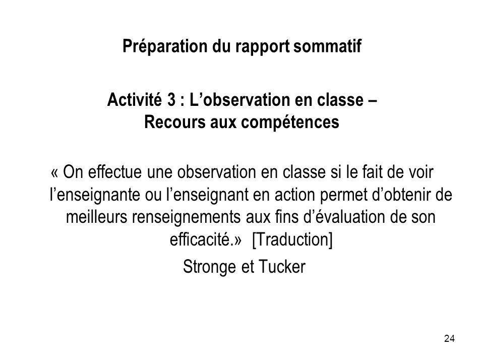 24 Préparation du rapport sommatif Activité 3 : Lobservation en classe – Recours aux compétences « On effectue une observation en classe si le fait de