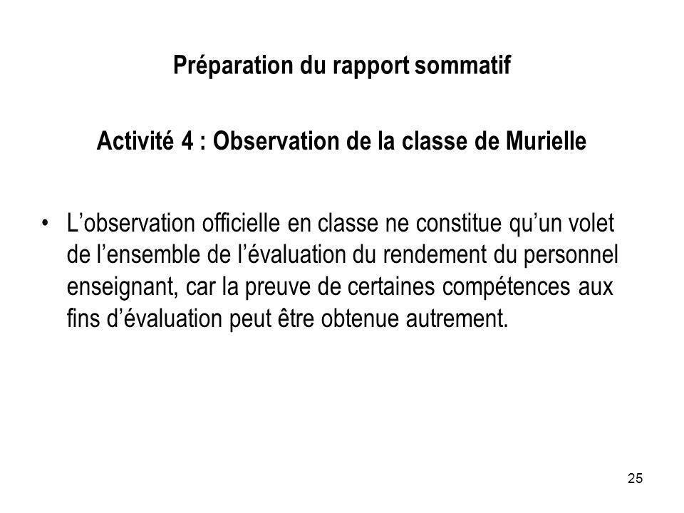 25 Préparation du rapport sommatif Activité 4 : Observation de la classe de Murielle Lobservation officielle en classe ne constitue quun volet de lens