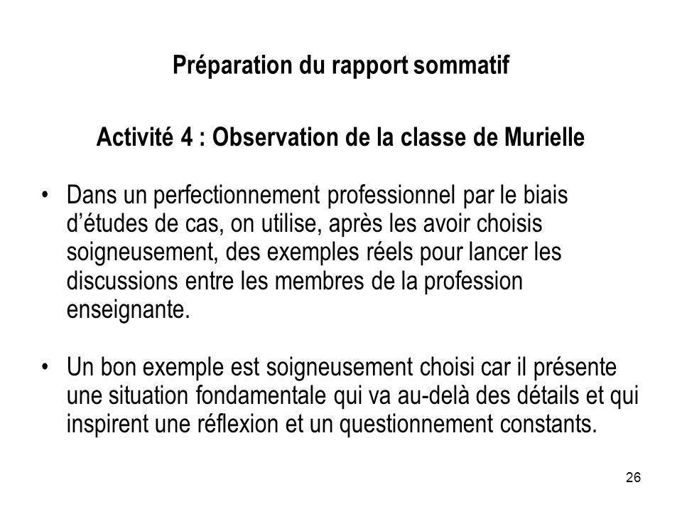 26 Préparation du rapport sommatif Activité 4 : Observation de la classe de Murielle Dans un perfectionnement professionnel par le biais détudes de ca