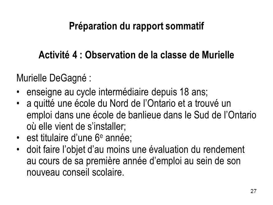 27 Préparation du rapport sommatif Activité 4 : Observation de la classe de Murielle Murielle DeGagné : enseigne au cycle intermédiaire depuis 18 ans;