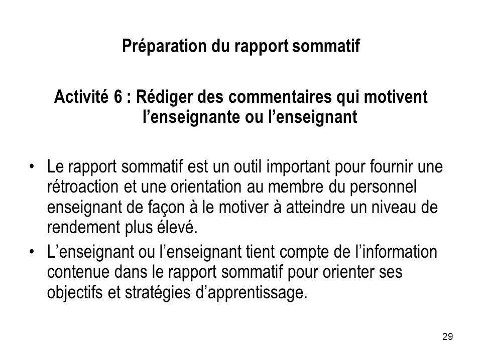 29 Préparation du rapport sommatif Activité 6 : Rédiger des commentaires qui motivent lenseignante ou lenseignant Le rapport sommatif est un outil imp