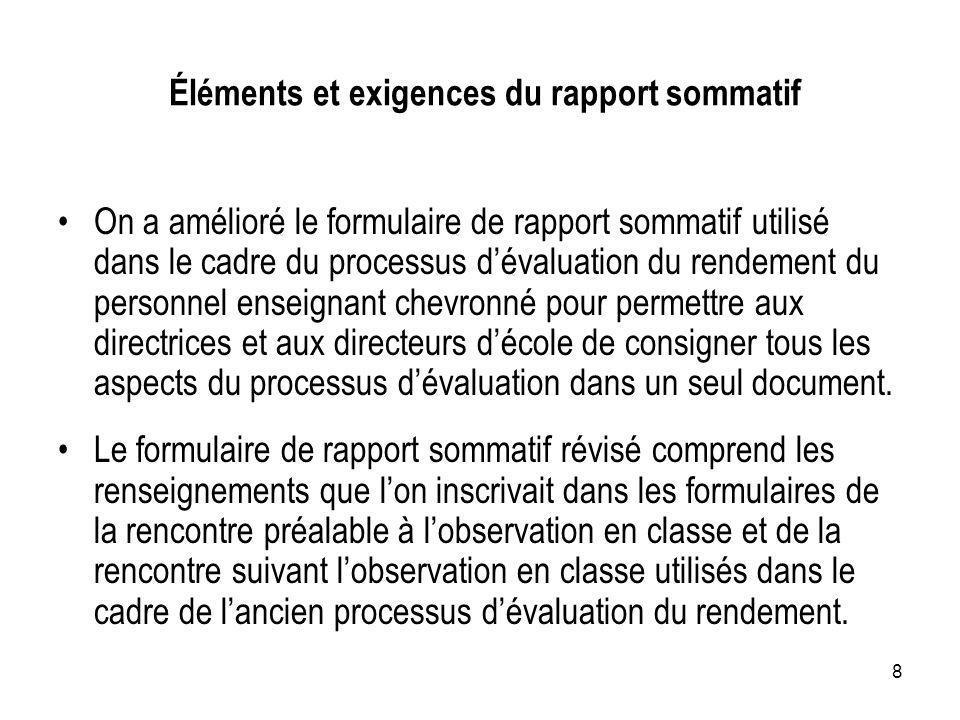 9 Éléments et exigences du rapport sommatif Le rapport sommatif pour le personnel enseignant chevronné est un formulaire approuvé par le Ministère qui doit être utilisé afin de documenter lévaluation du rendement.