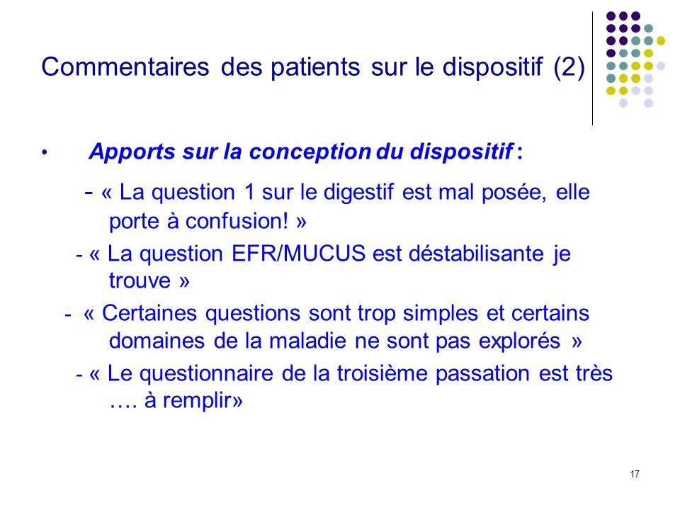 17 Commentaires des patients sur le dispositif (2) Apports sur la conception du dispositif : - « La question 1 sur le digestif est mal posée, elle por