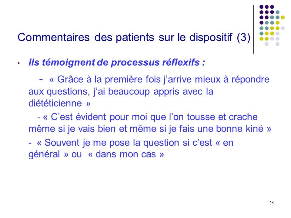 18 Commentaires des patients sur le dispositif (3) Ils témoignent de processus réflexifs : - « Grâce à la première fois jarrive mieux à répondre aux q