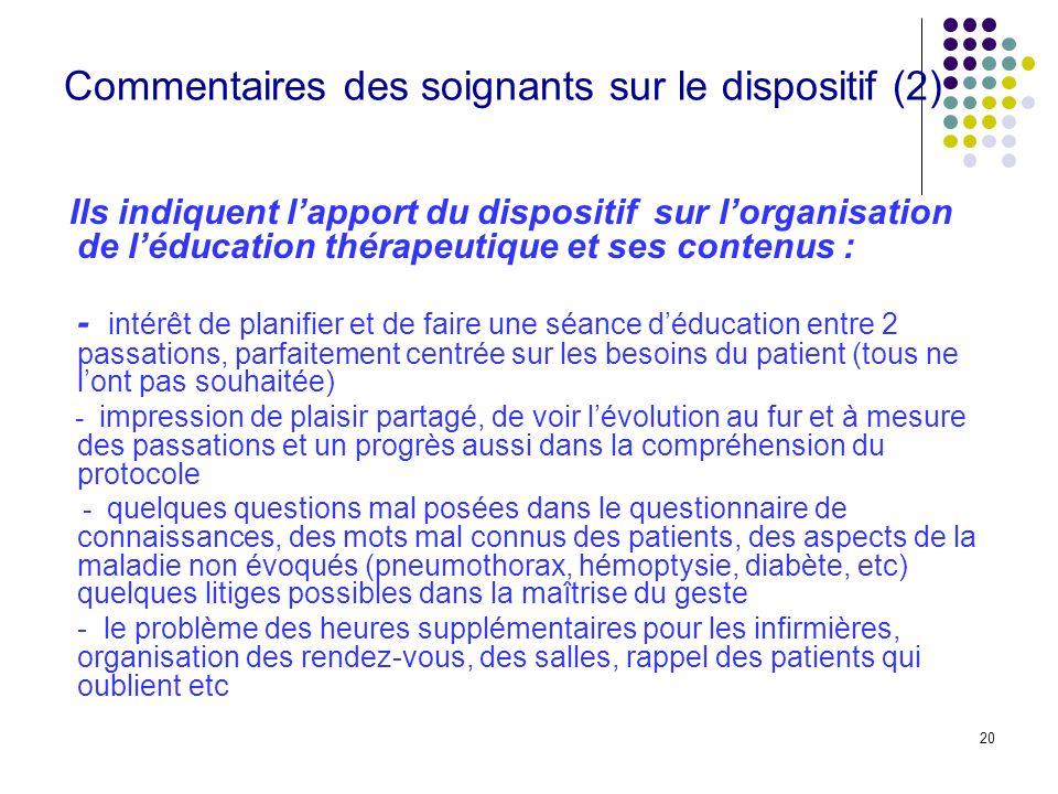 20 Commentaires des soignants sur le dispositif (2) Ils indiquent lapport du dispositif sur lorganisation de léducation thérapeutique et ses contenus