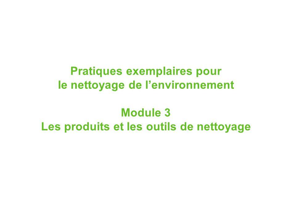 Pratiques exemplaires pour le nettoyage de lenvironnement Module 3 Les produits et les outils de nettoyage