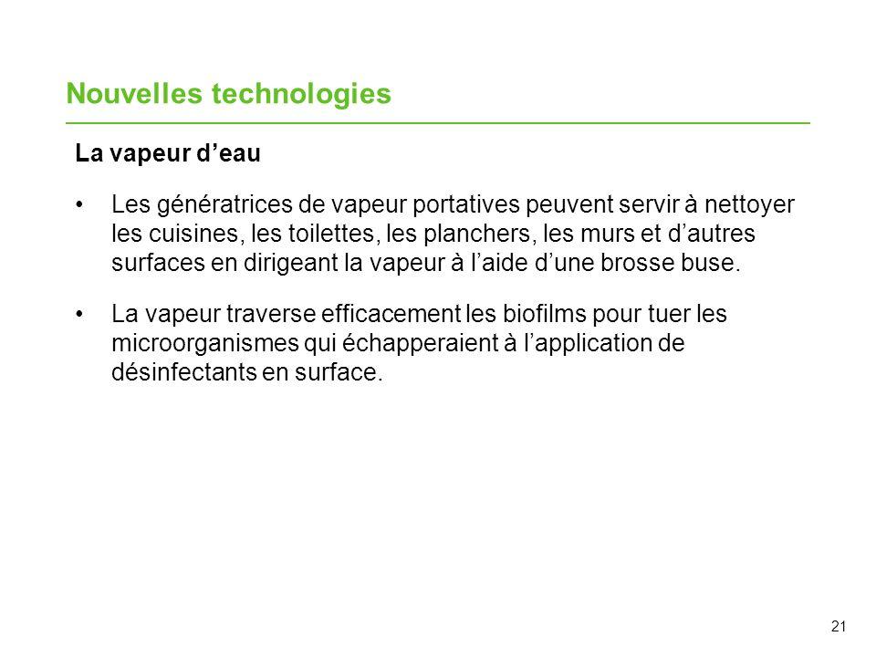 21 Nouvelles technologies La vapeur deau Les génératrices de vapeur portatives peuvent servir à nettoyer les cuisines, les toilettes, les planchers, l