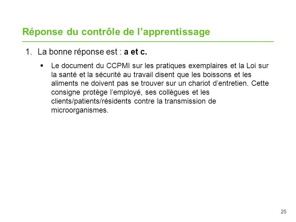 25 Réponse du contrôle de lapprentissage 1.La bonne réponse est : a et c. Le document du CCPMI sur les pratiques exemplaires et la Loi sur la santé et