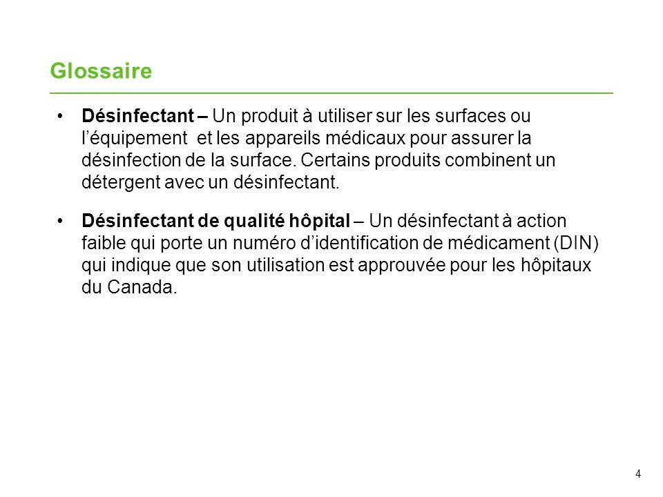 4 Glossaire Désinfectant – Un produit à utiliser sur les surfaces ou léquipement et les appareils médicaux pour assurer la désinfection de la surface.