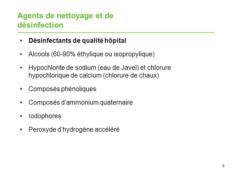6 Agents de nettoyage et de désinfection Désinfectants de qualité hôpital Alcools (60-90% éthylique ou isopropylique) Hypochlorite de sodium (eau de J