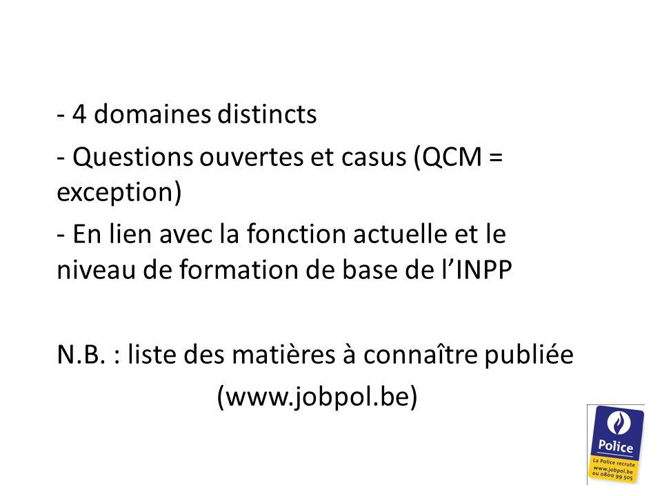 - 4 domaines distincts - Questions ouvertes et casus (QCM = exception) - En lien avec la fonction actuelle et le niveau de formation de base de lINPP