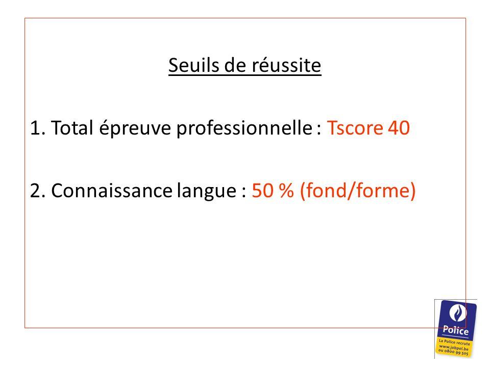 Seuils de réussite 1. Total épreuve professionnelle : Tscore 40 2. Connaissance langue : 50 % (fond/forme)