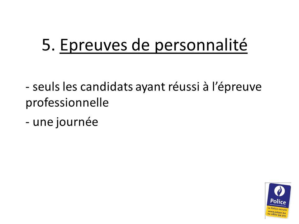 5. Epreuves de personnalité - seuls les candidats ayant réussi à lépreuve professionnelle - une journée