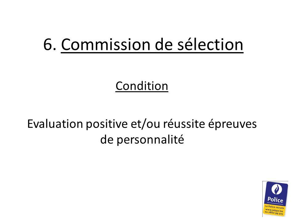 6. Commission de sélection Condition Evaluation positive et/ou réussite épreuves de personnalité