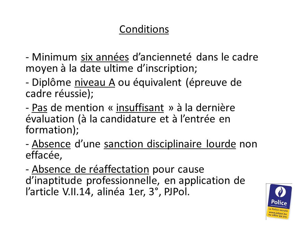 Conditions - Minimum six années dancienneté dans le cadre moyen à la date ultime dinscription; - Diplôme niveau A ou équivalent (épreuve de cadre réus