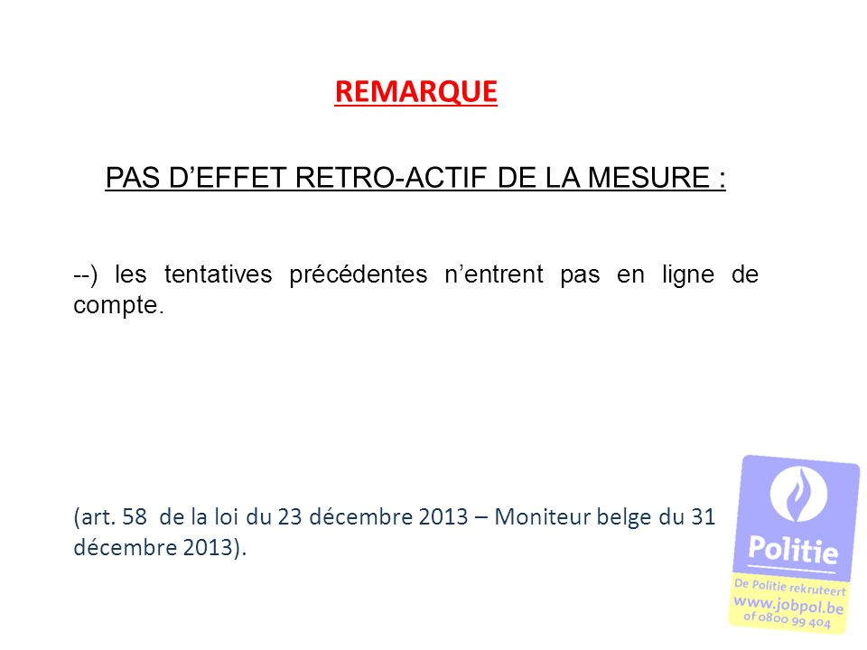 REMARQUE PAS DEFFET RETRO-ACTIF DE LA MESURE : --) les tentatives précédentes nentrent pas en ligne de compte. (art. 58 de la loi du 23 décembre 2013
