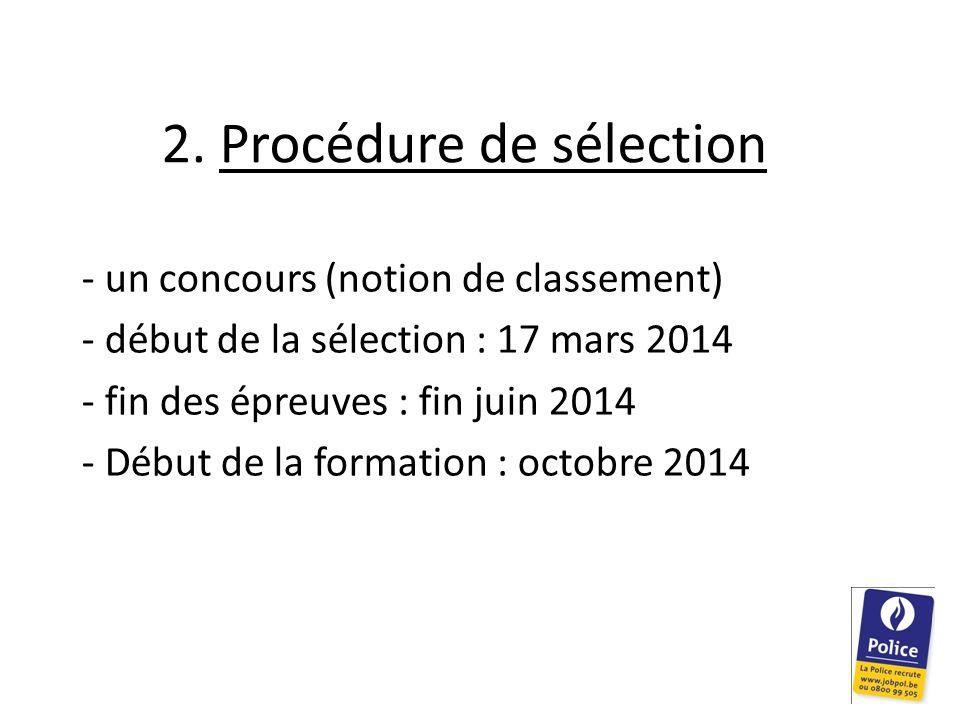 2. Procédure de sélection - un concours (notion de classement) - début de la sélection : 17 mars 2014 - fin des épreuves : fin juin 2014 - Début de la