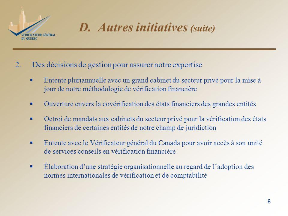 8 D. Autres initiatives (suite) 2.Des décisions de gestion pour assurer notre expertise Entente pluriannuelle avec un grand cabinet du secteur privé p