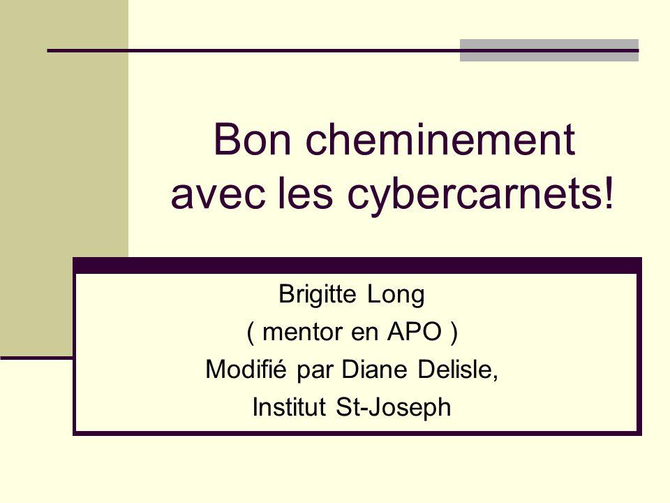 Bon cheminement avec les cybercarnets! Brigitte Long ( mentor en APO ) Modifié par Diane Delisle, Institut St-Joseph