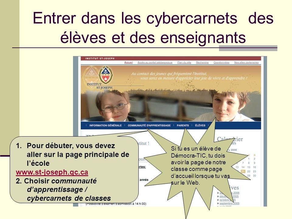 Entrer dans les cybercarnets des élèves et des enseignants 1.Pour débuter, vous devez aller sur la page principale de lécole www.st-joseph.qc.ca 2. Ch
