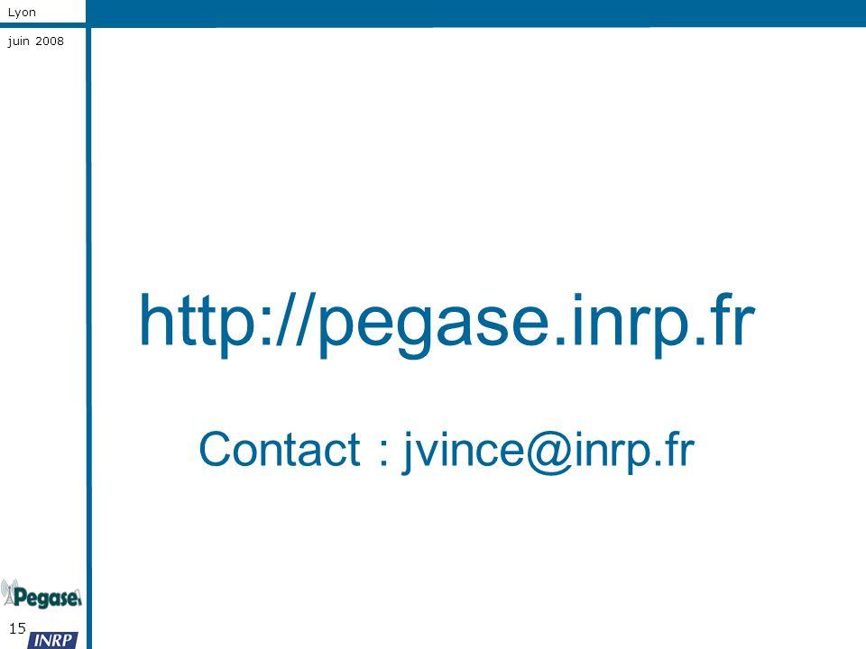 15 Lyon juin 2008 http://pegase.inrp.fr Contact : jvince@inrp.fr