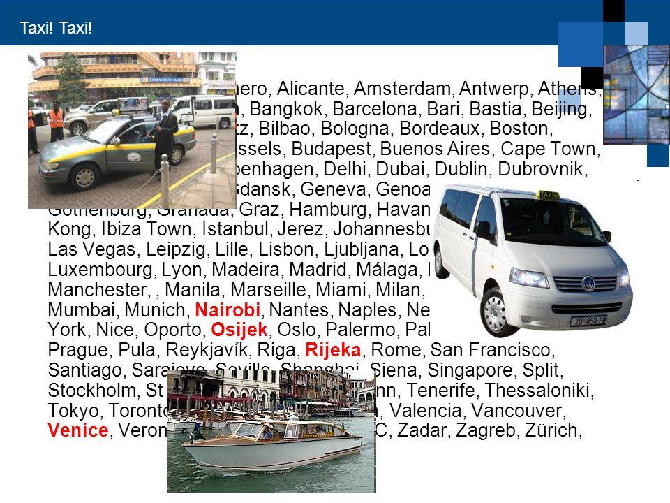 Taxi! Abu Dhabi, Abuja, Alghero, Alicante, Amsterdam, Antwerp, Athens, Avignon, Baden-Baden, Bangkok, Barcelona, Bari, Bastia, Beijing, Belgrade, Berl