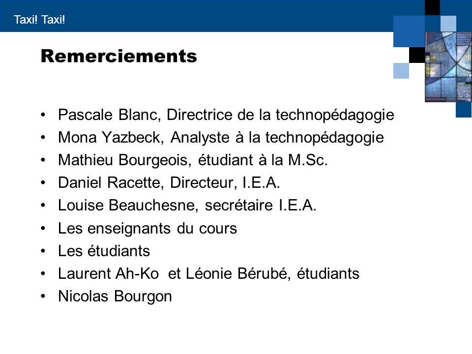 Taxi! Remerciements Pascale Blanc, Directrice de la technopédagogie Mona Yazbeck, Analyste à la technopédagogie Mathieu Bourgeois, étudiant à la M.Sc.