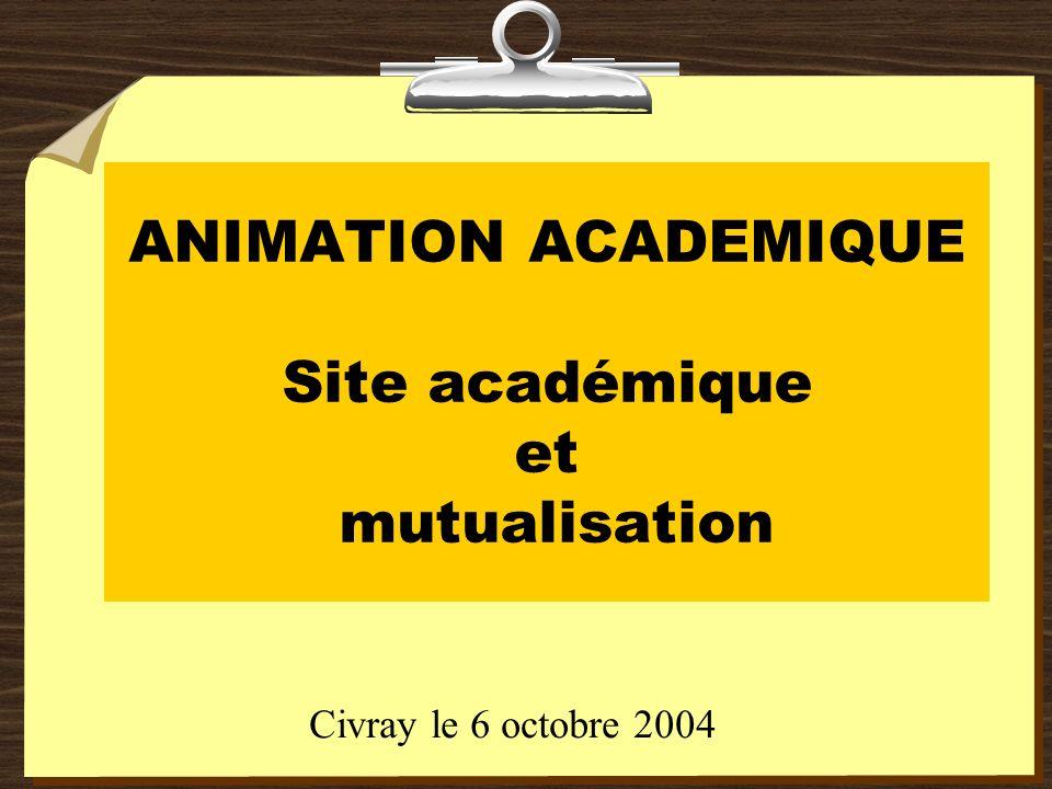 ANIMATION ACADEMIQUE Site académique et mutualisation Civray le 6 octobre 2004