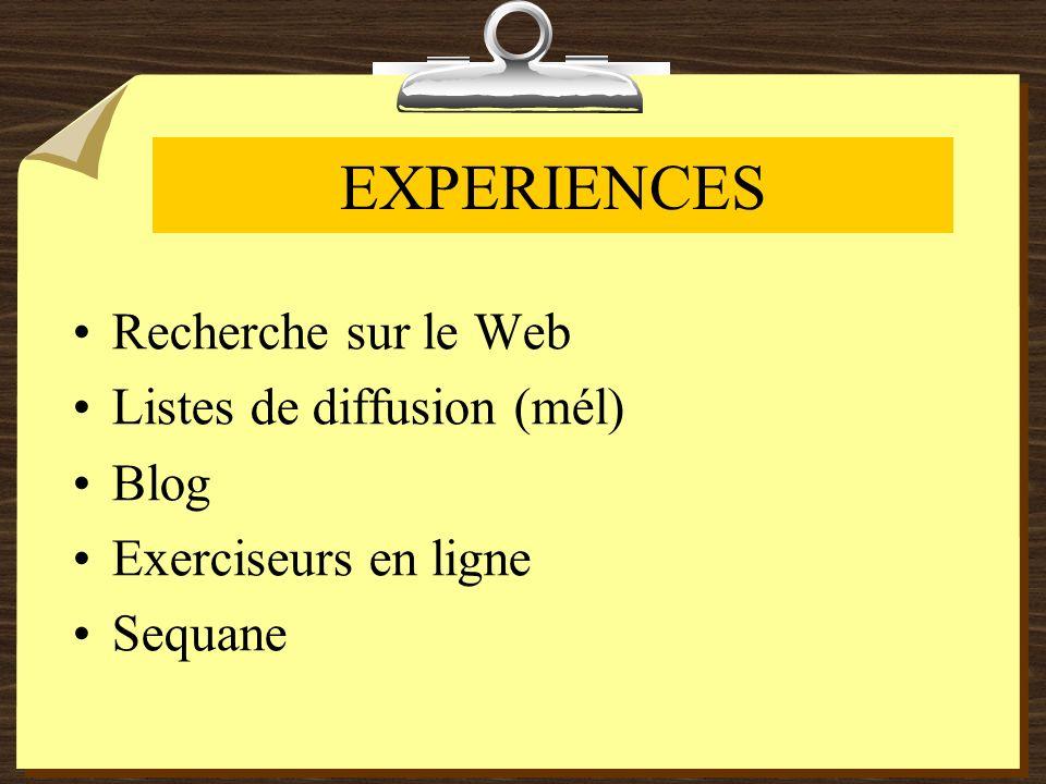 EXPERIENCES Recherche sur le Web Listes de diffusion (mél) Blog Exerciseurs en ligne Sequane