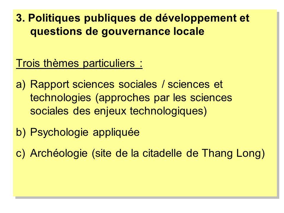 3. Politiques publiques de développement et questions de gouvernance locale Trois thèmes particuliers : a)Rapport sciences sociales / sciences et tech