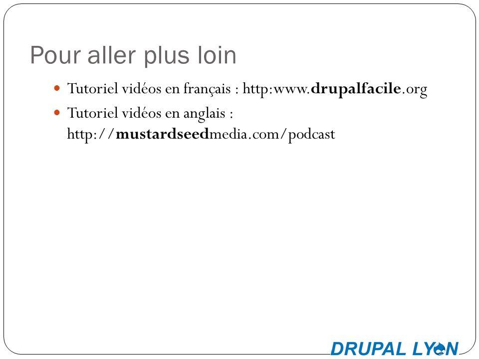 Pour aller plus loin Tutoriel vidéos en français : http:www.drupalfacile.org Tutoriel vidéos en anglais : http://mustardseedmedia.com/podcast