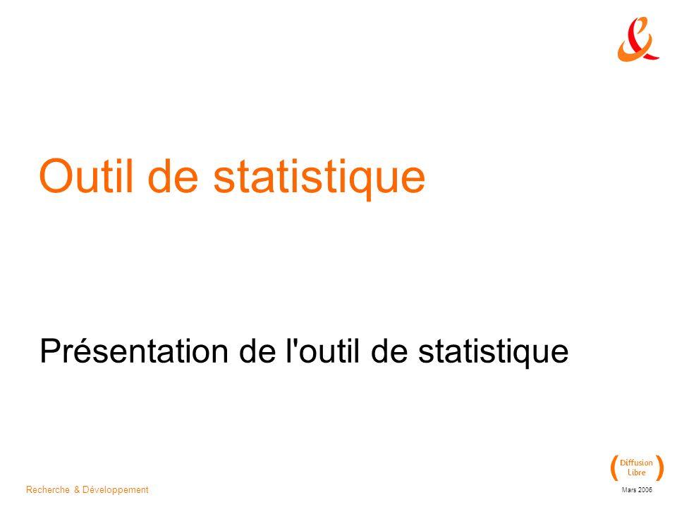 Recherche & Développement Mars 2006 Outil de statistique Présentation de l outil de statistique